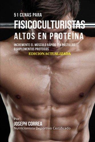 51 Cenas para Fisicoculturistas Altos en Proteína: Incremente el Músculo Rápido sin Pastillas o Suplementos Proteicos