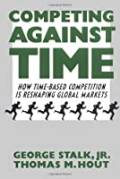 COMPETING AGAINST TIME: HOW TIME-BASED COMPETITION IS RESHAPING GLOBAL MARKETS