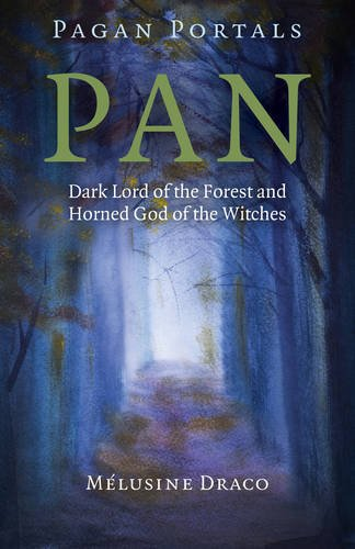 Pagan Portals - Pan: Dark Lord of the Forest and Horned God of the Witches