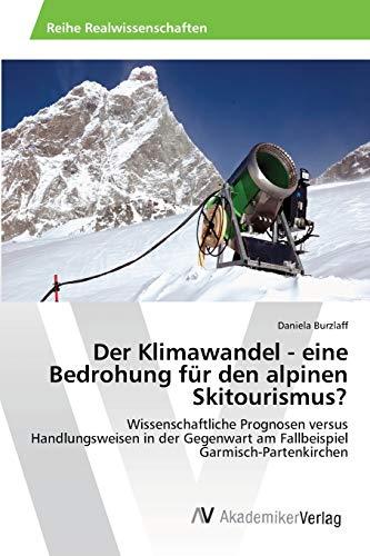 Der Klimawandel - eine Bedrohung für den alpinen Skitourismus?: Wissenschaftliche Prognosen versus Handlungsweisen in der Gegenwart am Fallbeispiel Garmisch-Partenkirchen