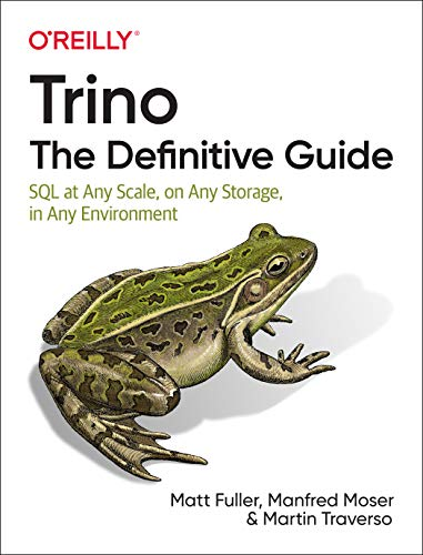 Trino: The Definitive Guide: SQL at Any Scale, on Any Storage, in Any Environment Front Cover