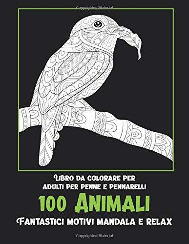 Libro da colorare per adulti per penne e pennarelli - Fantastici motivi Mandala e relax - 100 Animali