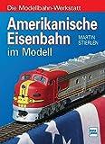 Amerikanische Eisenbahn im Modell (Die Modellbahn-Werkstatt) - Martin Stierlen