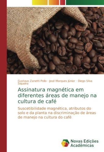 Assinatura magnética em diferentes áreas de manejo na cultura de café: Suscetibilidade magnética, atributos do solo e da planta na discriminação de áreas de manejo na cultura do café