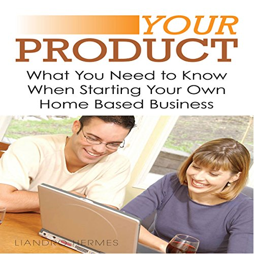 Your Product: What You Need to Know When Starting Your Own Home Based Business audiobook cover art