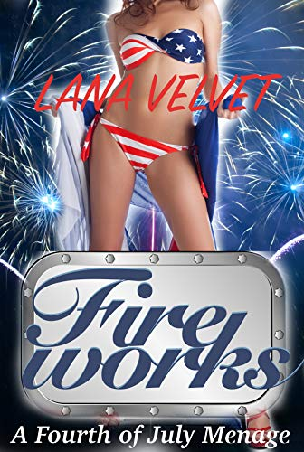 Fireworks: A Fourth of July Menage
