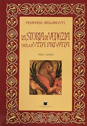 La storia di Venezia nella vita privata dalle origini alla caduta della Repubblica (Vol. 2)