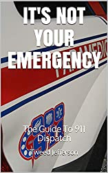 Image: It's Not Your Emergency: The Guide To 911 Dispatch | Kindle Edition | by Tweed Jefferson (Author). Publication Date: August 30, 2019
