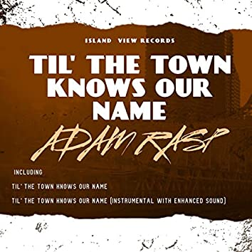 Til' the Town Knows Our Name