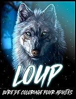 Loup: Livre de Coloriage pour le Soulagement du Stress et la Relaxation (Livres de Coloriage D'animaux pour Adultes)