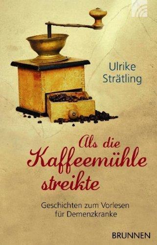 Als die Kaffeemühle streikte: Geschichten zum Vorlesen für Demenzkranke by Ulrike Strätling(24. Oktober 2018)