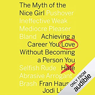 The Myth of the Nice Girl     Achieving a Career You Love Without Becoming a Person You Hate              Written by:                                                                                                                                 Fran Hauser,                                                                                        Jodi Lipper                               Narrated by:                                                                                                                                 Fran Hauser                      Length: 5 hrs and 51 mins     41 ratings     Overall 4.5