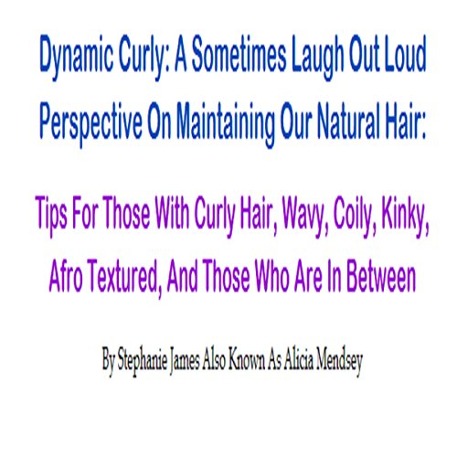 Dynamic Curly: A Sometimes Laugh Out Loud Perspective on Maintaining Our Natural Hair audiobook cover art