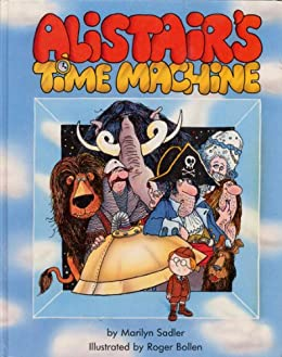 Alistair's Time Machine (The Adventures of Alistair) by [Marilyn Sadler, Roger Bollen]