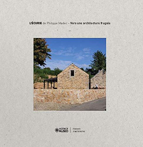 L'écurie: Manifeste pour une architecture frugale (Maisons d'architectes)