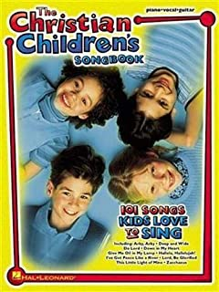 The Christian Children's Songbook: 101 Songs Kids Love to Sing