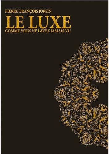 Le luxe comme vous ne l'avez jamais vu (French Edition)