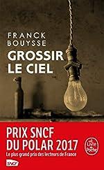 Grossir le ciel - Sélection Prix SNCF du Polar 2017 de Franck Bouysse