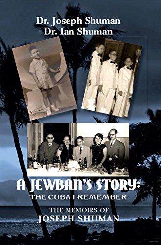 A Jewban's Story: the Cuba I Remember: The Memoirs Of Joseph Shuman (English Edition)