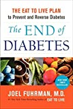 The End of Diabetes: The Eat to Live Plan to Prevent and Reverse Diabetes by Dr. Joel Fuhrman M.D.(1988-12-29)
