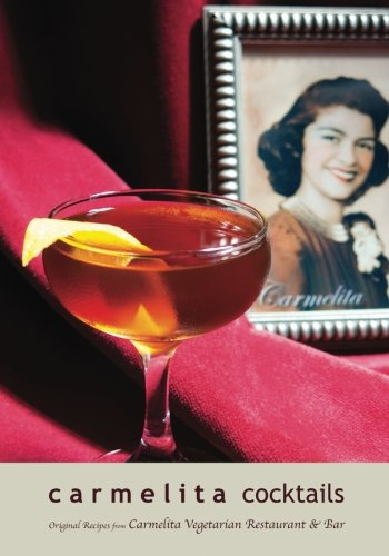 Carmelita Cocktails: Original Recipes from Carmelita Vegetarian Restaurant & Bar