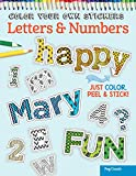 Color Your Own Stickers Letters & Numbers: Just Color, Peel & Stick! (Design Originals) Over 250 Customizable Alphabet Art Decals for All Ages; Pre-Cut, Self-Adhesive, and Sticks to Any Dry Surface