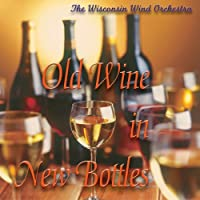 Old Wine in New Bottles by Wisconsin Wind Orchestra (2001-09-30)