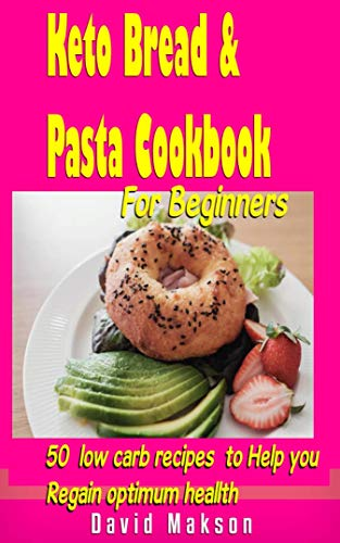 KETO BREAD AND PASTA COOKBOOK : 50 LOW CARB RECIPES TO HELP YOU LOSE WEIGHT, REVERSE FATTY LIVER, BELLY FATS AND REGAIN OPTIMUM HEALTH. KETO ABOVE 50: BREAD AND PASTA (English Edition)
