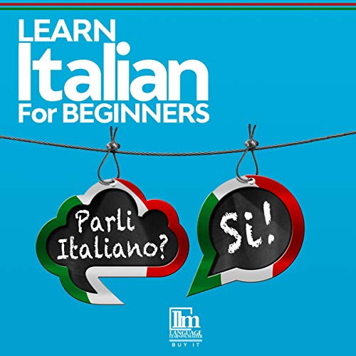 Learn Italian for Beginners: The Lessons Include Grammar, Phrases, Vocabulary, and 2 Bonus Short Stories. Begin Speaking Italian Right Away! (Italian Edition) audiobook cover art