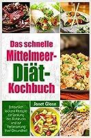 Das schnelle Mittelmeer-Diät- Kochbuch: Erstaunlich leckere Rezepte zur Senkung des Blutdrucks und zur Verbesserung Ihrer Gesundheit