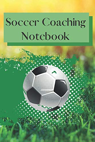 Soccer Coaching Notebook: 6' x 9' 100 pages of coach notes, diagram of pitch to sketch plays, players list, score, opponent, gift for coach, assistant coach, fan, referee
