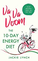 Va Va Voom: The 10-Day Energy Diet that will stop you feeling Tired All The Time