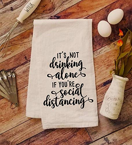 It's Not Drinking Alone If You're Social Distancing - Quarantine 2020 - Funny Kitchen Towel - Kitchen Hand Towel - Sarcastic Humor