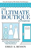 The Ultimate Boutique Handbook: How to Start, Operate and Succeed in a Brick and Mortar or Mobile Retail Business