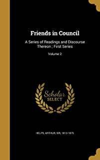 Friends in Council: A Series of Readings and Discourse Thereon; First Series; Volume 2