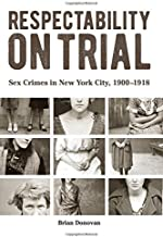 Respectability on Trial: Sex Crimes in New York City, 1900-1918