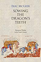 Sowing the Dragon's Teeth: Byzantine Warfare in the Tenth Century (Dumbarton Oaks Studies)
