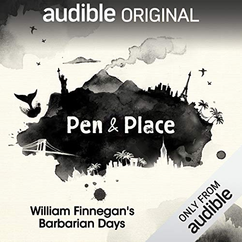 Ep. 1: William Finnegan's Barbarian Days (Pen & Place)                   By:                                                                                                                                 Audible Originals,                                                                                        Amy Standen,                                                                                        Michael Epstein                           Length: 15 mins     2 ratings     Overall 4.0