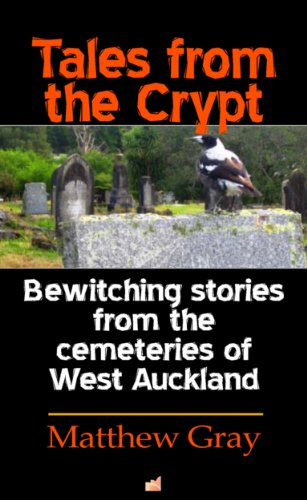 Tales from the Crypt: Bewitching stories from the cemeteries of West Auckland (English Edition)
