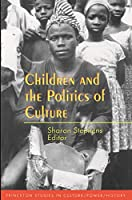 Children and the Politics of Culture (Princeton Studies in Culture/Power/History)