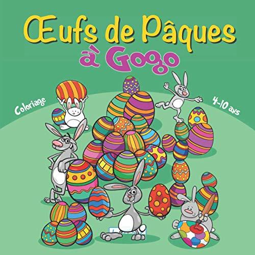 Œufs de Pâques à Gogo – Coloriage: Œufs de Pâques à colorier et à découper pour la décoration   Pour enfants de 4 à 10 ans