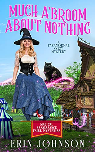 Much A'Broom About Nothing: A Paranormal Cozy Mystery (Magical Renaissance Faire Mysteries Book 1) by [Erin Johnson]