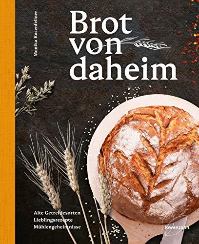 Brot von daheim: Alte Getreidesorten. Lieblingsrezepte. Mühlengeheimnisse. 50 Brotrezepte von der Müllerin: Brotbacken für alle Brotbacklevel! Rezepte ... Dinkel und Co.) und glutenfreie Brote