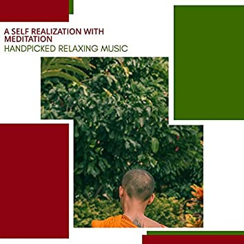 A Self Realization With Meditation - Handpicked Relaxing Music