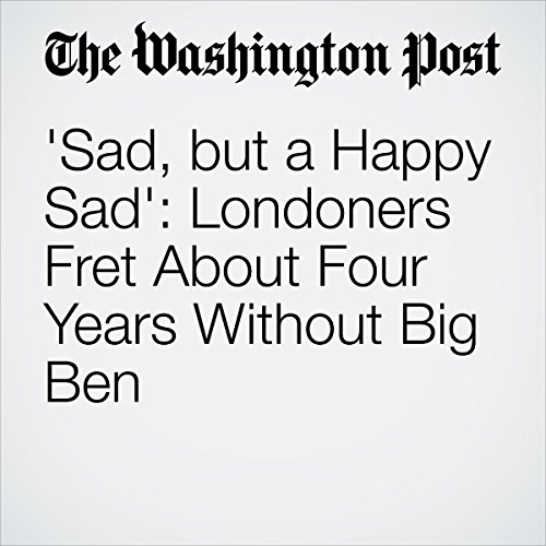Sad, but a Happy Sad': Londoners Fret About Four Years Without Big Ben | Karla Adam