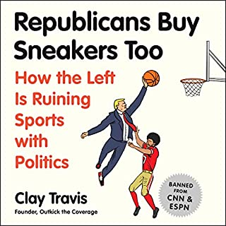 Republicans Buy Sneakers, Too     How the Left Is Ruining Sports with Politics              By:                                                                                                                                 Clay Travis                               Narrated by:                                                                                                                                 Clay Travis                      Length: 9 hrs     419 ratings     Overall 4.9
