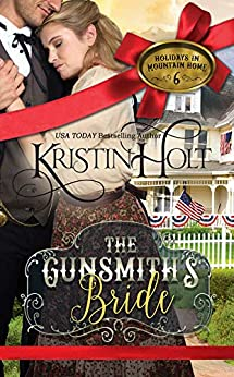 The Gunsmith's Bride (Holidays in Mountain Home Book 6) by [Kristin Holt]