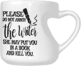Funny Novelty Heart Shaped Mug - Please Do Not Annoy The Writer She May Put You In a Book and Kill You. Coffee Mug or Tea Cups 10.3 Ounce