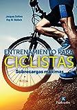 Entrenamiento para ciclistas. Sobrecargas máximas: Un innovador programa de fuerza para mejorar, en la mitad de tiempo, la velocidad y la tolerancia física (Ciclismo) (English Edition)