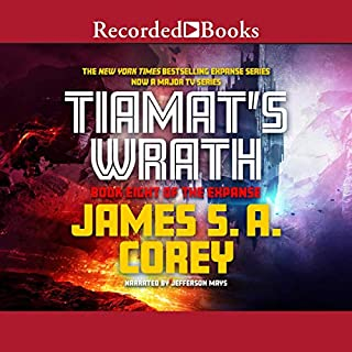 Tiamat's Wrath     The Expanse, Book 8              Written by:                                                                                                                                 James S. A. Corey                               Narrated by:                                                                                                                                 Jefferson Mays                      Length: 19 hrs and 8 mins     146 ratings     Overall 4.9